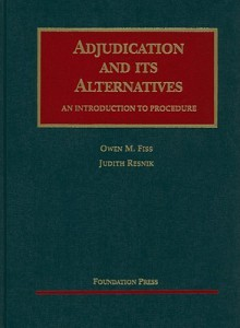 Adjudication and Its Alternatives: An Introduction to Procedure - Owen M. Fiss, Judith Resnik