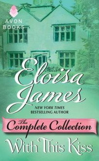 With this Kiss: The Complete Collection - Eloisa James
