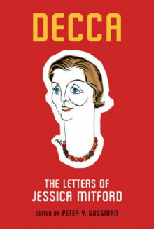Decca: The Letters Of Jessica Mitford - Jessica Mitford