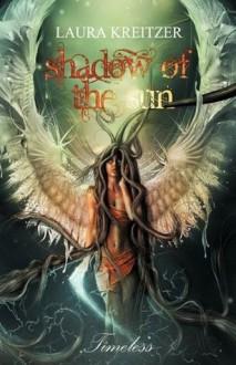 Shadow of the Sun (Timeless #1) - Laura Kreitzer
