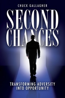 Second Chances: Transforming Adversity Into Opportunity - Chuck Gallagher