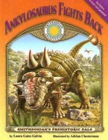 Ankylosaurus Fights Back(Prehistoric Pals) (Smithsonian's Prehistoric Pals) - Laura Gates Galvin, Adrian Chesterman