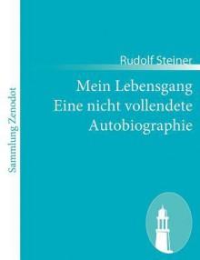 Mein Lebensgang Eine Nicht Vollendete Autobiographie - Rudolf Steiner