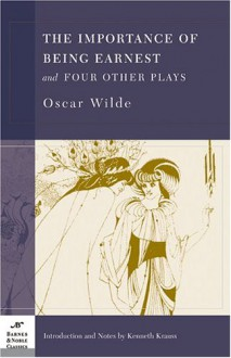 The Importance of Being Earnest and Four Other Plays - Oscar Wilde, Aubrey Beardsley, Kenneth Krauss