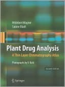 Plant Drug Analysis: A Thin Layer Chromatography Atlas - Hildebert Wagner, Sabine Bladt, Veronika Rickl