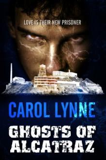 Ghosts of Alcatraz - Carol Lynne