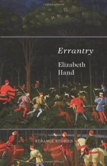 Errantry: Strange Stories - Elizabeth Hand