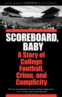 Scoreboard, Baby: A Story of College Football, Crime, and Complicity - Ken Armstrong, Nick Perry