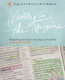 Writing in the Margins: Connecting with God on the Pages of Your Bible - Lisa Nichols Hickman