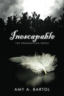 Inescapable (The Premonition, #1) - Amy A. Bartol