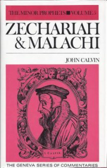 Minor Prophets: Zecharah and Malachi (Geneva Series of Commentaries) - John Calvin