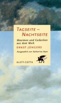 Tagseite, Nachtseite - Ernst Jünger, Katharina Ayen