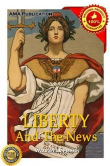 Liberty and the news - Walter Lippmann
