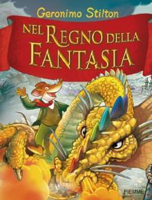 Nel Regno della Fantasia - Geronimo Stilton