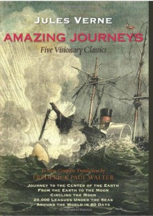 Amazing Journeys: Five Visionary Classics: Journey to the Center of the Earth, From the Earth to the Moon, Circling the Moon, 20,000 Leagues Under the Seas, and Around the World in 80 Days - Jules Verne, Frederick Paul Walter