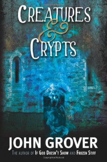 Creatures and Crypts - John Grover