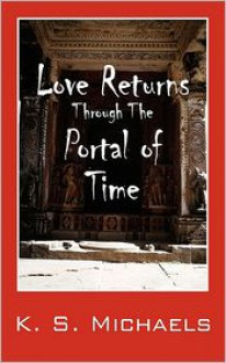 Love Returns Through the Portal of Time - K.S. Michaels