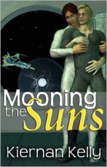 MOONING THE SUNS: 3 Short Novels of Male-Male Romance - Kiernan Kelly
