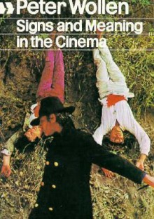 Signs and Meaning in the Cinema, New and Enlarged Edition - Peter Wollen