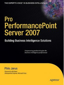 Pro Performancepoint Server 2007: Building Business Intelligence Solutions - Philo Janus