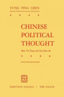 Chinese Political Thought: Mao Tse-Tung and Liu Shao-Chi - Yung Ping Chen