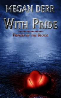 With Pride: Princes of the Blood - Megan Derr