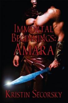 Immortal Beginnings: Amara - Kristin Secorsky