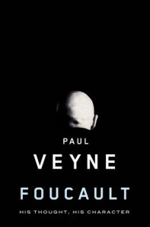 Foucault: His Thought, His Character - Paul Veyne