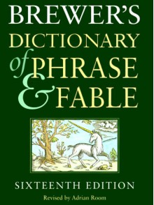 Brewer's Dictionary of Phrase and Fable - Ebenezer Cobham Brewer, John Ayto