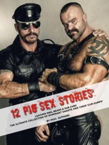 12 'Pig Sex' Stories – Leather Men, Bears & Sub Cubs.The Ultimate Collection of Dominant Daddys and their 'Cum Dumps' - Vic Massey