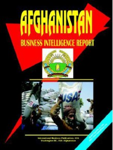 Afghanistan Business Intelligence Report - USA International Business Publications
