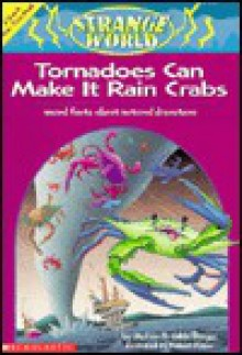 Tornadoes Can Make It Rain Crabs: Weird Facts about Natural Disasters - Melvin A. Berger, Gilda Berger, Robert Roper