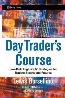 The Day Trader's Course: Low-Risk, High-Profit Strategies for Trading Stocks and Futures - Lewis J. Borsellino, Patricia Crisafulli