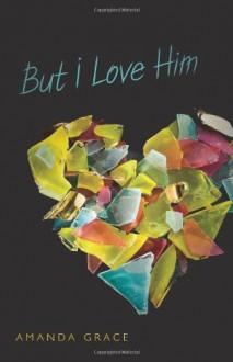 But I Love Him - Amanda Grace