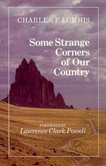 Some Strange Corners of Our Country - Charles F. Lummis, Lawrence Clark Powell