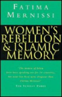 Women's Rebellion and Islamic Memory - Emily Agar, Fatima Mernissi, Fatima Mernissi