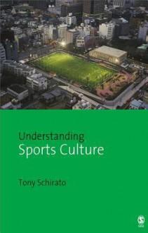 Understanding Sports Culture - Tony Schirato