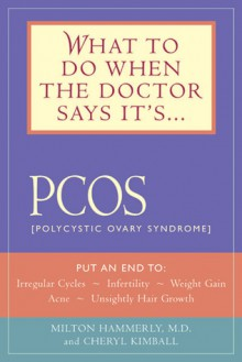 What to Do When the Doctor Says It's PCOS: Put an End to Irregular Cycles, Infertility, Weight Gain, Acne, and Unsightly Hair Growth - Milton Hammerly, Cheryl Kimball