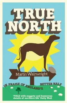 True North: In praise of England's better half - Martin Wainwright