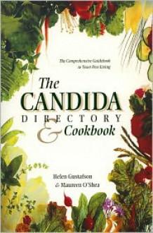 The Candida Directory: The Comprehensive Guidebook to Yeast-Free Living - Helen Gustafson, Maureen O'Shea