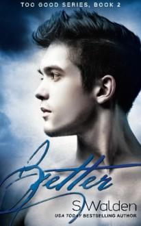 Better: 2 (Too Good) - S. Walden