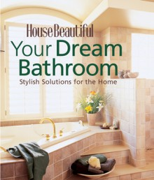 Your Dream Bathroom: Stylish Solutions for the Home - House Beautiful Magazine