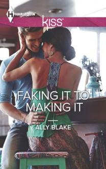 Faking It to Making It (Harlequin Kiss) - Ally Blake