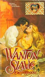 Wanton Slave - Evelyn Rogers