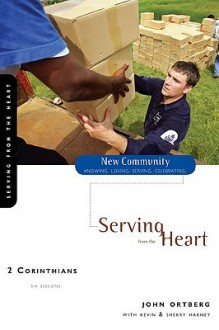2 Corinthians: Serving from the Heart (New Community Bible Study Series) - John Ortberg, Kevin G. Harney, Sherry Harney