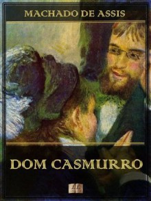 Dom Casmurro [Ilustrado] [Com índice ativo] (Portuguese Edition) - Machado de Assis, LL Library