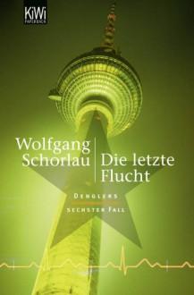 Die Letzte Flucht - Wolfgang Schorlau