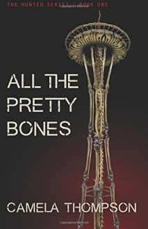 All the Pretty Bones (The Hunted) (Volume 1) - Camela Thompson