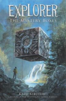 Explorer: The Mystery Boxes - Kazu Kibuishi