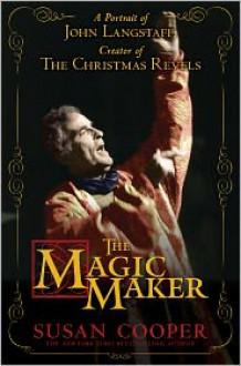 The Magic Maker: A Portrait of John Langstaff and His Revels - Susan Cooper